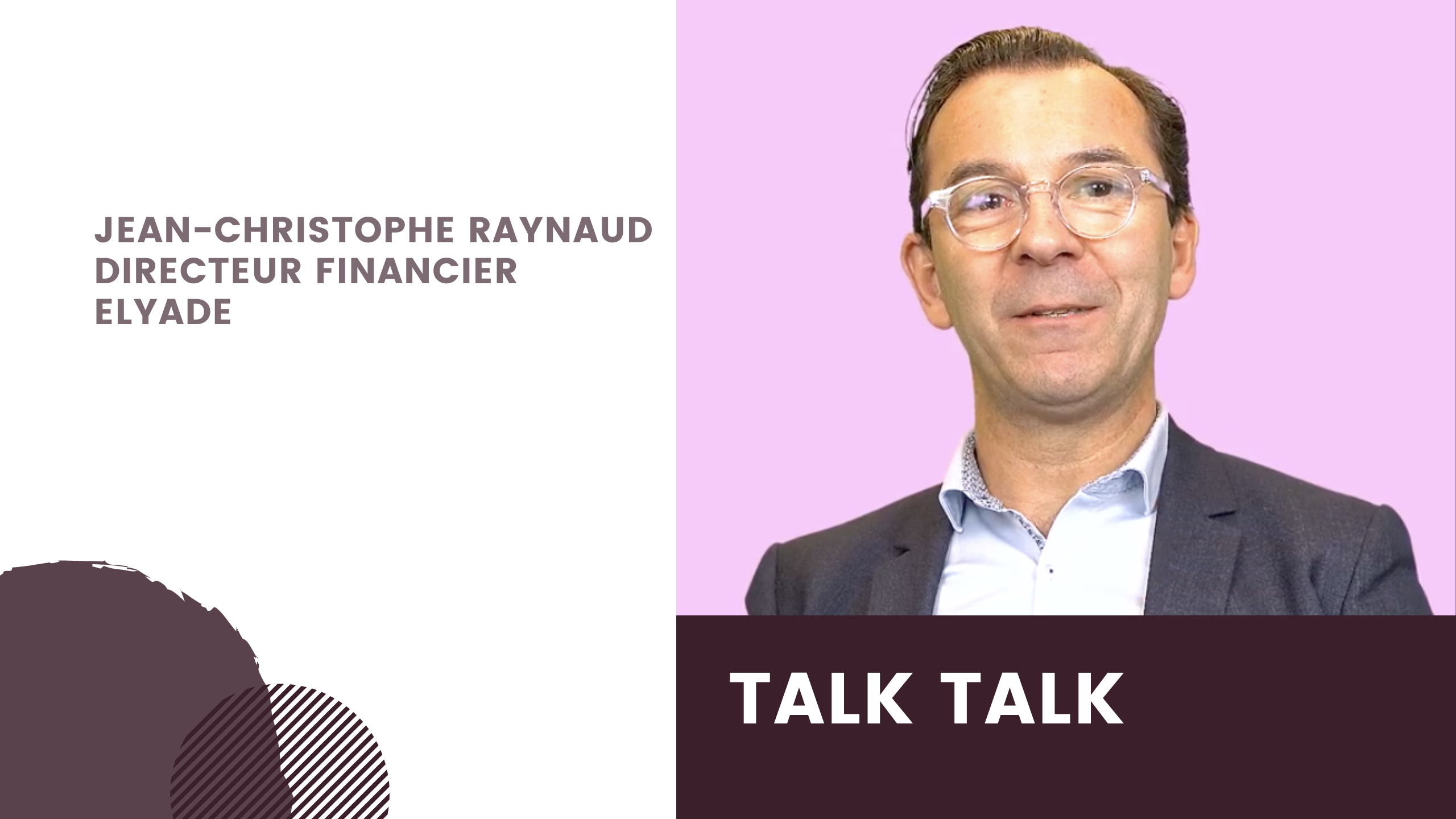 Talk Talk de Jean-Christophe Raynaud, Directeur Financier du Groupe Elyade